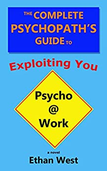 The Complete Psychopath's Guide to Exploiting You: A Novel by [Ethan West]