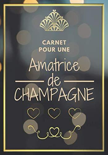 Carnet Pour Une Amatrice de Champagne: Livre de Dégustation à compléter et à offrir à toutes les amatrices de Champagne. Un vrai Journal de Bord de ... vos dégustations de Champagne. 7 x 10 pouces.