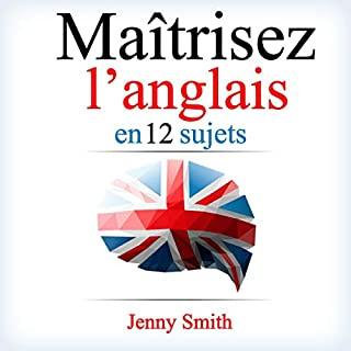 Maîtrisez l'anglais en 12 sujets: Plus de 200 mots et phrases intermédiaires expliqués [Master English in 12 Subjects: More than 200 Intermediate Words and Sentences Explained]     Plus de 200 mots et phrases intermédiaires expliqués               Written by:                                                                                                                                 Jenny Smith                               Narrated by:                                                                                                                                 Jus Sargeant                      Length: 2 hrs and 15 mins     Not rated yet     Overall 0.0