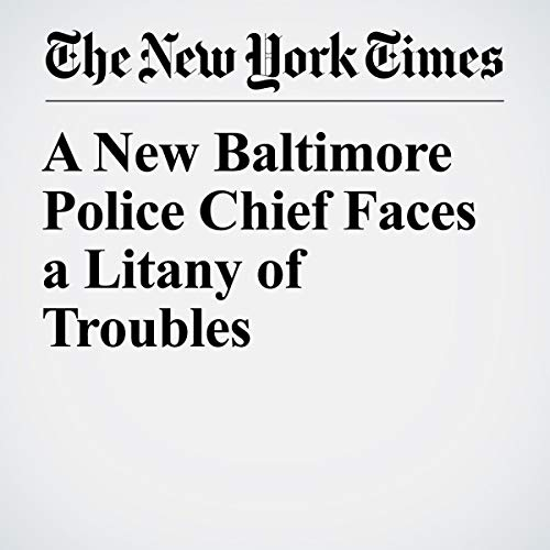『A New Baltimore Police Chief Faces a Litany of Troubles』のカバーアート