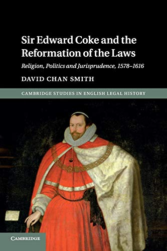 Compare Textbook Prices for Sir Edward Coke and the Reformation of the Laws: Religion, Politics and Jurisprudence, 1578-1616 Cambridge Studies in English Legal History  ISBN 9781107639546 by Smith, David Chan