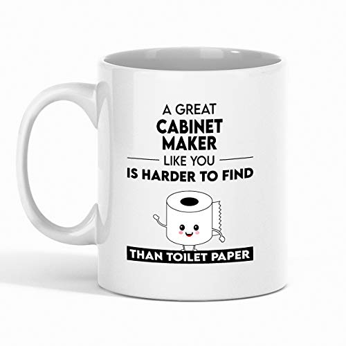Cabinet Maker Coffee Mug - A Great Cabinet Maker Like You Is Harder To Find Than Toilet Paper - Best Gift for Coworker - Funny mugs Gifts from Friend