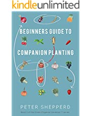 Beginners Guide to Companion Planting: Gardening Methods using Plant Partners to Grow Organic Vegetables (The Green Fingered Gardener ™)
