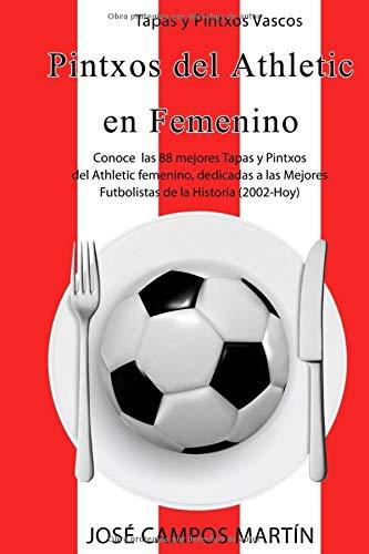 Tapas y Pintxos Vascos: Pintxos del Athletic en Femenino: Conoce las mejores 88 Tapas y Pintxos dedicados a las mejores Futbolistas de la Historia del Athletic Femenino (2.002-Hoy)