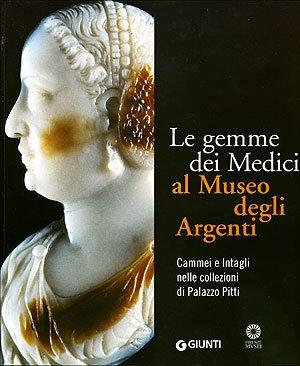 Le gemme dei Medici al Museo degli Argenti. Cammei e Intagli nelle collezioni di Palazzo Pitti