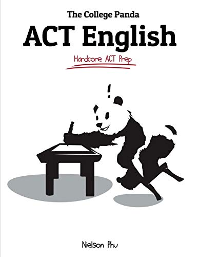 The College Panda s ACT English: Advanced Guide and Workbook