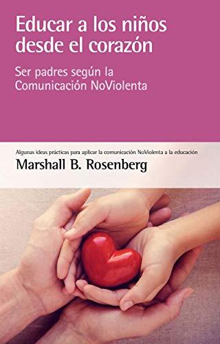 Educar a los niños desde el corazón: Ser padres según la ...