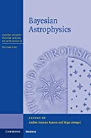Bayesian Astrophysics (Canary Islands Winter School of Astrophysics, Series Number 26)
