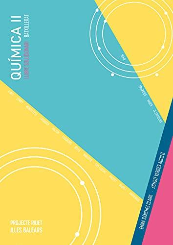 QUÍMICA II BATXILLERAT LLIBRE SOLUCIONARI: Projecte Riuet Illes Balears (Catalan Edition)