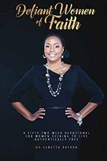 Defiant Women of Faith: A Fifty-Two Week Devotional for Women Seeking To Live Authentically Free