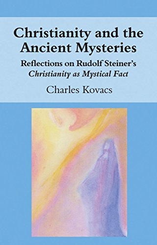 Christianity and the Ancient Mysteries: Reflections on Rudolf Steiner's Christianity as Mystical Fact