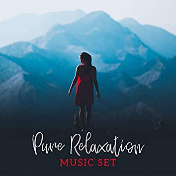 Pure Relaxation Music Set
