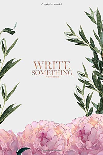 Notebook - Write something: Peony and roses notebook, Daily Journal, Composition Book Journal, College Ruled Paper, 6 x 9 inches (100sheets)