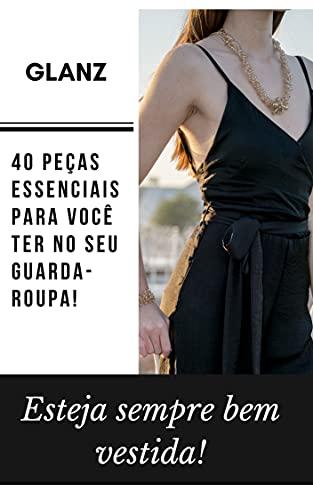 Esteja sempre bem vestida!: 40 peças essenciais para você ter no seu guarda-roupa.
