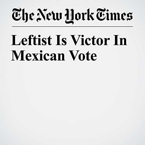 Leftist Is Victor In Mexican Vote copertina
