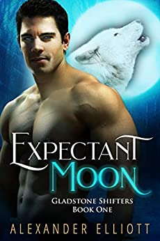 Expectant Moon: An MM gay paranormal romance. (Gladstone Shifters Book 1) by [Alexander Elliott]