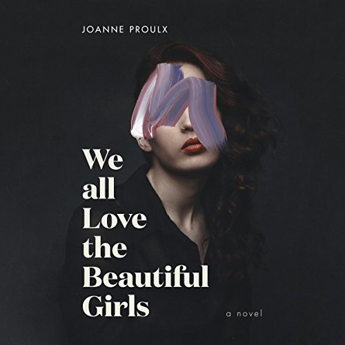 We All Love the Beautiful Girls                   Written by:                                                                                                                                 Joanne Proulx                               Narrated by:                                                                                                                                 Josh Hurley                      Length: 12 hrs and 18 mins     6 ratings     Overall 3.2