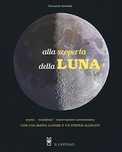 Alla scoperta della luna. Storia. tradizioni, osservazione astronomica. Con Poster