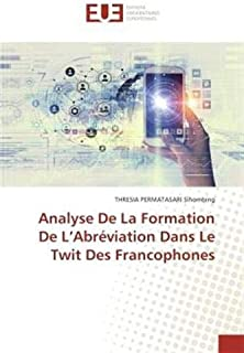 Analyse De La Formation De L'Abréviation Dans Le Twit Des Francophones (French Edition)
