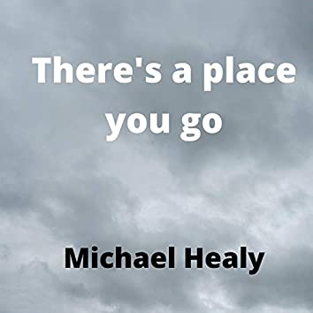 There's A Place You Go