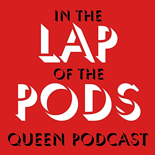In the Lap of the Pods (Queen podcast) Podcast By David Moody Paul Moody Joe McGlynn cover art