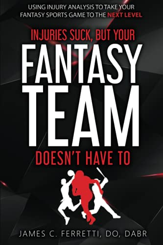 Compare Textbook Prices for Injuries Suck but Your Fantasy Team Doesn't Have To: Using Injury Analysis to Take Your Fantasy Sports Game to the Next Level  ISBN 9798575217916 by Ferretti, Dr. James C.