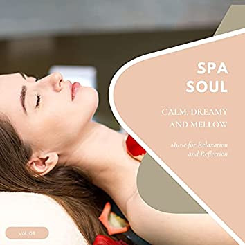 Spa Soul - Calm, Dreamy And Mellow Music For Relaxation And Reflextion, Vol. 04