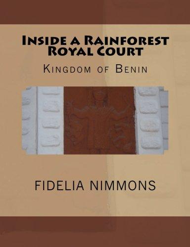 Inside a Rainforest Royal Court: Kingdom of Benin (Kingdom of Benin history) (Volume 1)