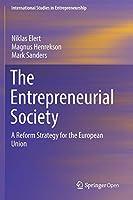 The Entrepreneurial Society: A Reform Strategy for the European Union (International Studies in Entrepreneurship, 43)