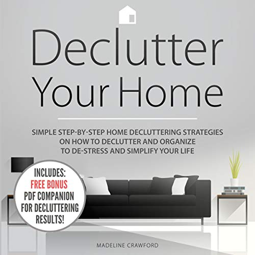 Declutter Your Home: Simple Step-by-Step Home Decluttering Strategies on How To Declutter and Organize to De-Stress and Simplify Your Life audiobook cover art