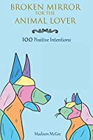 Broken Mirror for the Animal Lover: 100 Positive Intentions