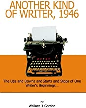 Another Kind of Writer, 1946: The Ups and Downs and Starts and Stops of One Writer's Beginnings