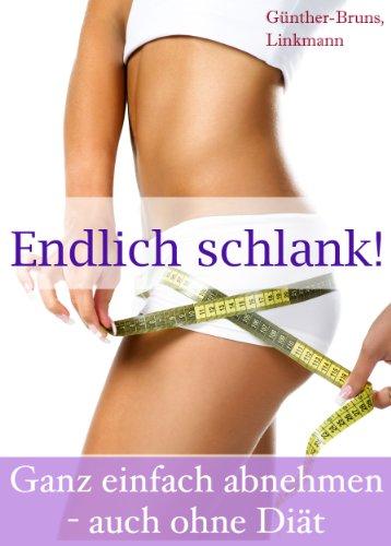 Endlich schlank! Ganz einfach abnehmen - auch ohne Diät: Der leichte Weg zum Wunschgewicht: Abnehm-Tipps, Lebensmittel-Infos, Diät-Rezepte, Fett-weg-Tee