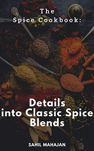 The Spice Cookbook: Details into Classic Spice Blends (English Edition)