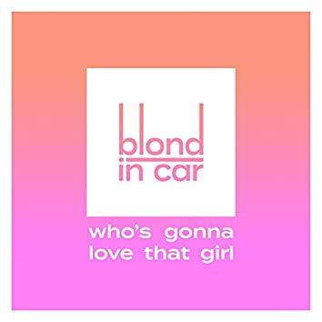 Who's Gonna Love That Girl