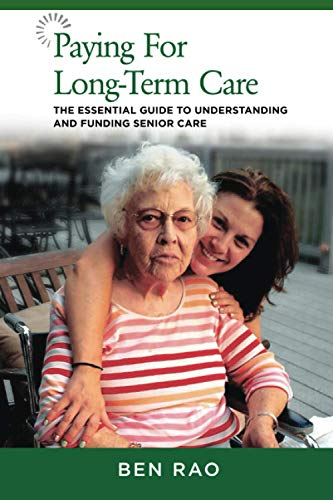 Compare Textbook Prices for Paying for Long-Term Care: The Essential Guide to Understanding and Funding Senior Care  ISBN 9781954363007 by Rao, Ben