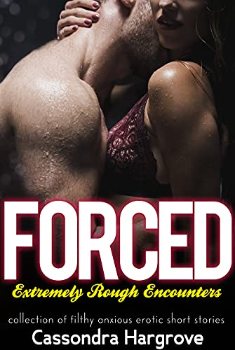 Forced Extremely Rough Encounters - Collection Of Filthy Anxious Erotic Short Stories (English Edition)