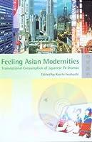 Feeling Asian Modernities: Transnational Consumption of Japanese TV Dramas