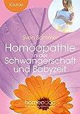 Homöopathie in der Schwangerschaft und Babyzeit: Sanft Hilfe für werdende Mütter