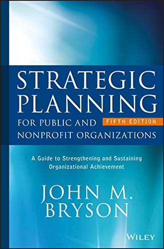 Compare Textbook Prices for Strategic Planning for Public and Nonprofit Organizations: A Guide to Strengthening and Sustaining Organizational Achievement Bryson on Strategic Planning 5 Edition ISBN 9781119071600 by Bryson, John M.