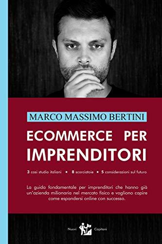 Ecommerce per Imprenditori: La guida fondamentale per imprenditori che hanno già un'azienda milionaria nel mercato fisico e vogliono capire come espandersi online con successo.