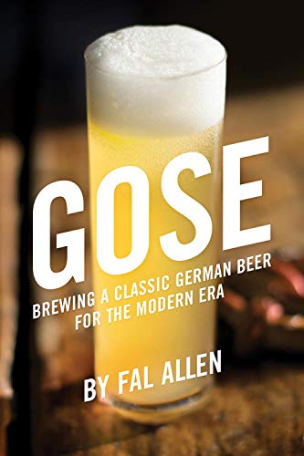 Allen, F: Gose: Brewing a Classic German Beer for the Modern Era