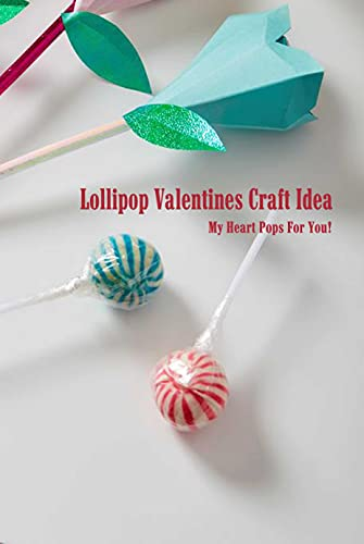 Lollipop Valentines Craft Idea: My Heart Pops For You! (English Edition)