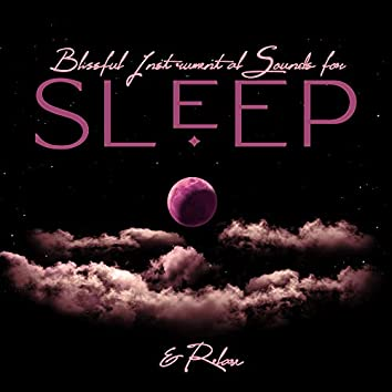 Blissful Instrumental Sounds for Sleep & Relax: 2019 Ambient Music with Melodies of Saxophone and Cello for Sleep, Relax, Rest and Calm Down