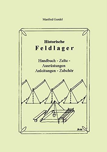 Historische Feldlager. Handbuch - Zelte - Ausrüstungen Anleitungen - Zubehör. (Book on Demand)