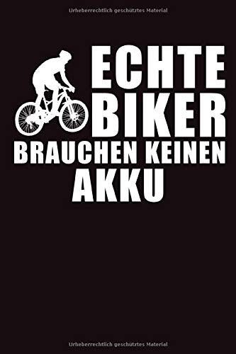 Echte Biker brauchen keinen Akku: Notizbuch für Fahrradfahrer Fahrrad Rad-Fahrer Rennrad BMX MTB A5 (6x9in) dotted Punktraster