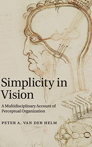 Simplicity in Vision: A Multidisciplinary Account of Perceptual Organization