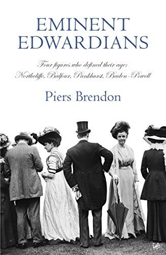 Eminent Edwardians: Four Figures Who Defined Their Age: Northcliffe, Balfour, Pankhurst, Baden-Powell