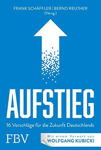 AUFSTIEG: 16 Vorschläge für die Zukunft Deutschlands