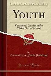 Youth: Vocational Guidance for Those Out of School (Classic Reprint)